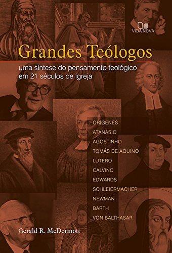 Grandes teólogos: uma síntese do pensamento teológico em 21 séculos de igreja
