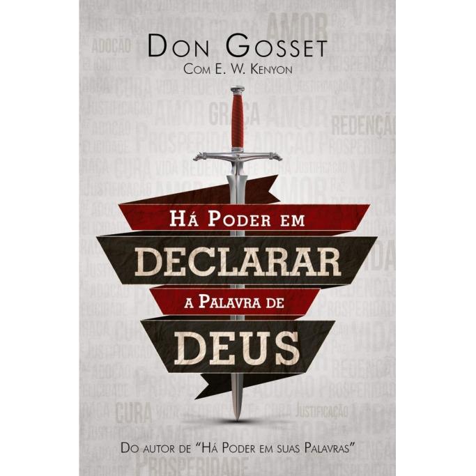 Há Poder em Declarar a Palavra de Deus - Don Gosset e E. W. Kenyon