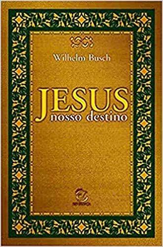 Jesus nosso destino   Wilhelm Busch