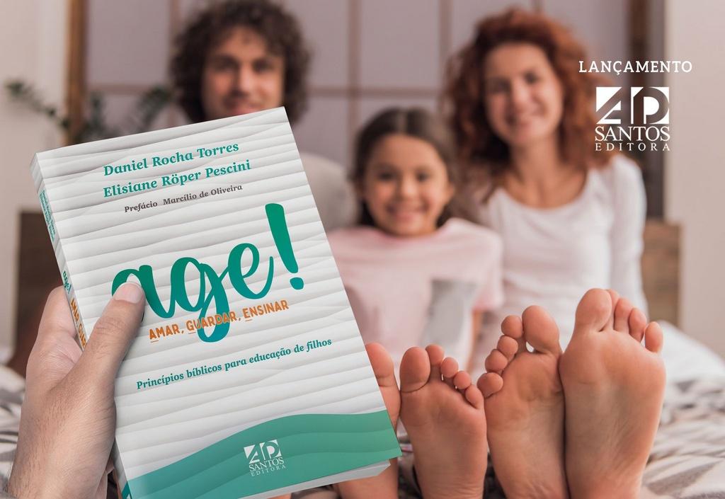 AGE! AMAR, GUARDAR e ESPERAR  Princípios bíblicos para educação de filhos