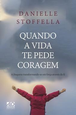 LANÇAMENTO   Quando a vida te pede coragem   Danielle Stoffella