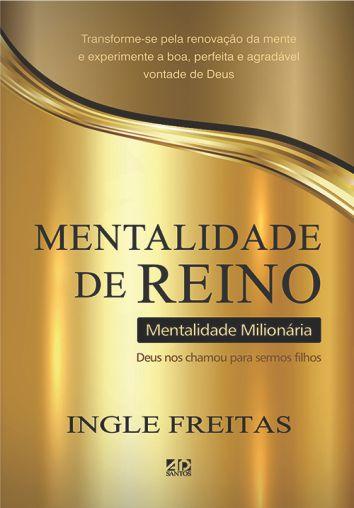 Mentalidade de Reino Mentalidade Milionária - Ingle Freitas