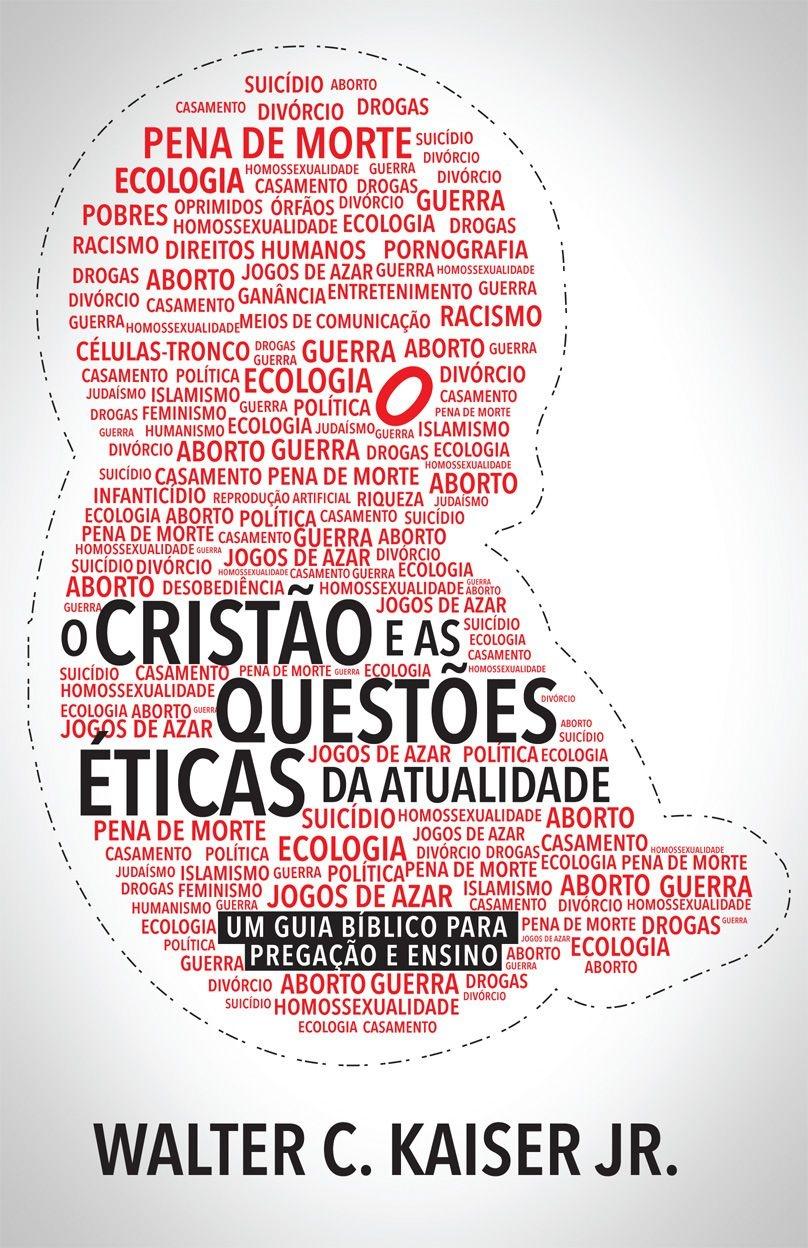 O Cristão e as questões éticas da atualidade   WALTER C. KAISER JR.