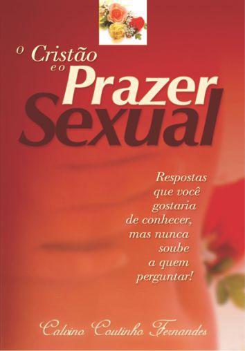 O Cristão e o Prazer Sexual   Calvino Coutinho Fernandes