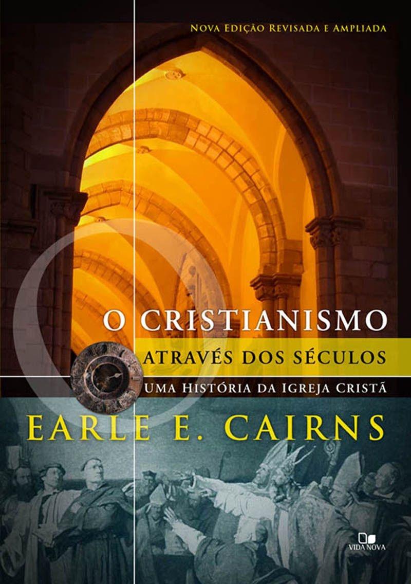 O Cristianismo através dos séculos   EARLE E. CAIRNS