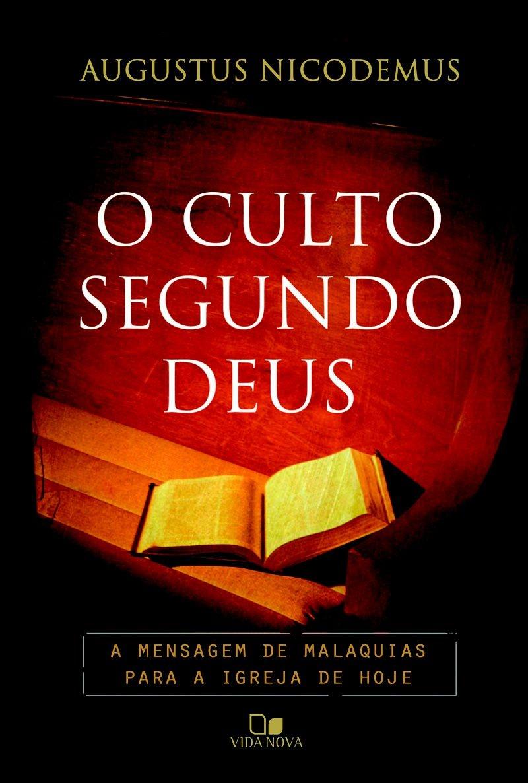 O Culto segundo Deus - AUGUSTUS NICODEMUS LOPES