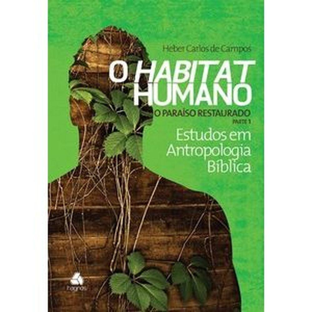 O habitat humano: o paraíso restaurado Parte 1 - Estudos em antropologia bíblica