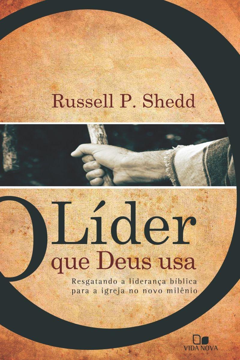 O Líder que Deus usa - RUSSELL P. SHEDD