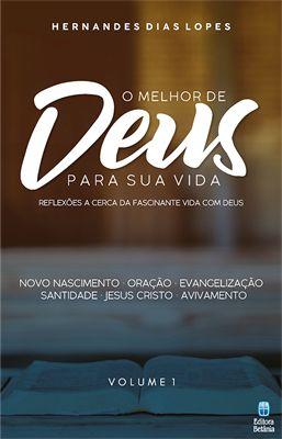 O Melhor de Deus em Sua Vida - Hernandes Dias Lopes - Vol 1