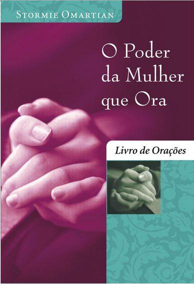 O Poder da Mulher que Ora (livro de oração)   Stormie Omartian