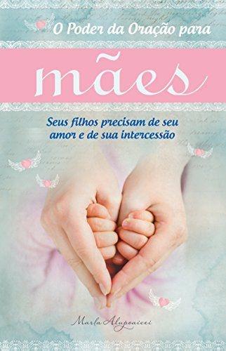 O Poder da oração para Mães   Marla Alupoaicei