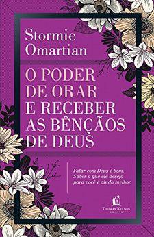O poder de orar e receber as bênçãos de Deus -Stormie Omartian