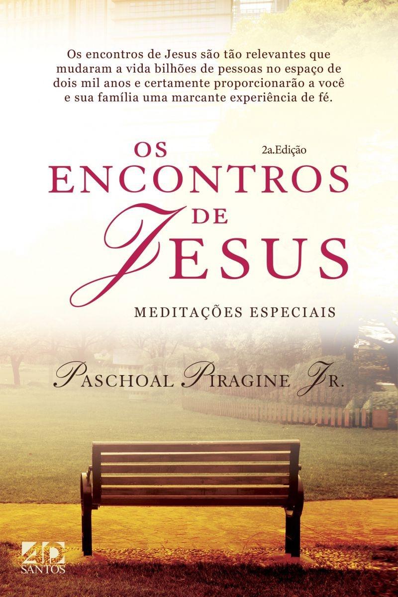 Os Encontros de Jesus (2a.ed) - Meditações Especiais   Paschoal Piragine Jr