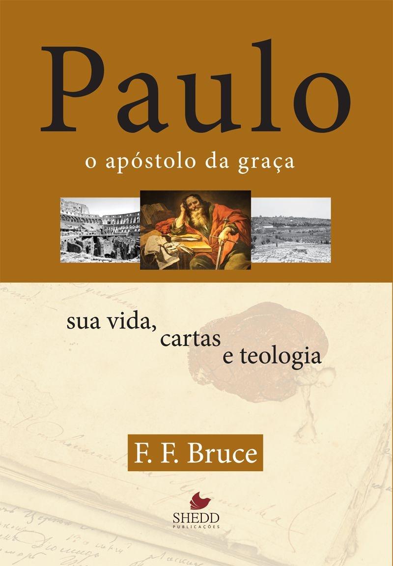 Paulo, o apóstolo da graça - F. F. BRUCE