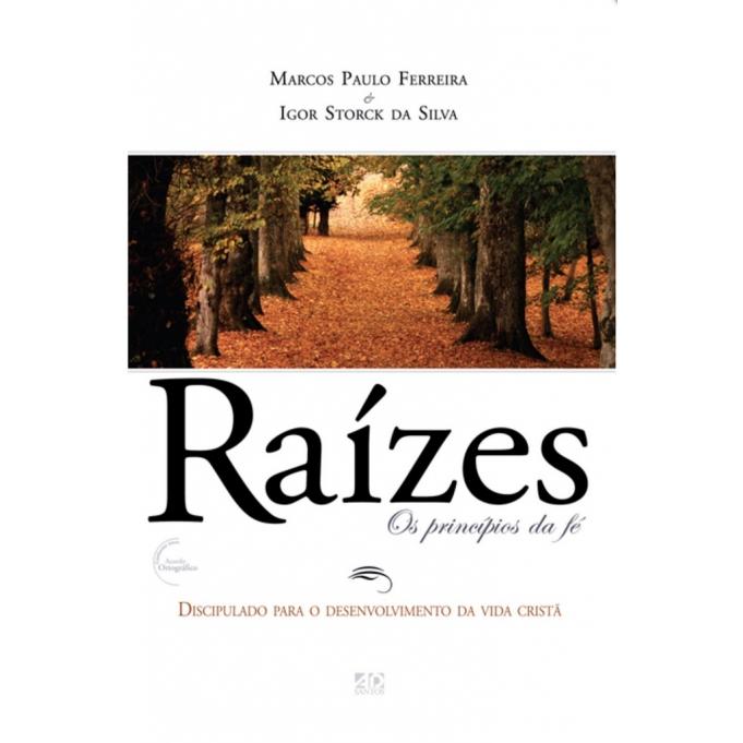 Raízes, Os princípios da Fé - Marcos Paulo Ferreira e Igor Storck da Silva