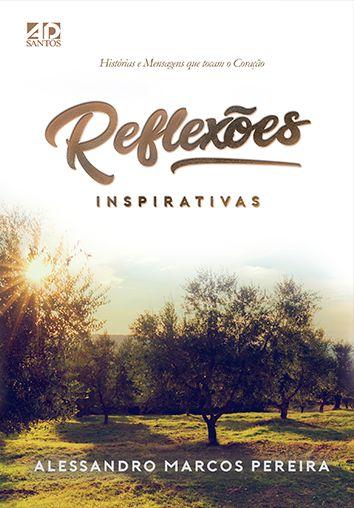 Reflexões Inspirativas Histórias e Mensagens que tocam o Coração - Alessandro Marcos Pereira