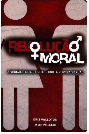 Revolução Moral - A Verdade Nua e Crua Sobre A Pureza Sexual | Kris e Jason valotton