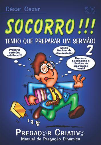 Socorro!!! Tenho que Preparar um Sermão Volume 2 - Cesar Cezar