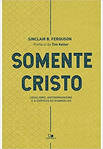 Somente Cristo   Sinclair B. Ferguson