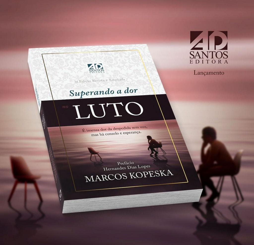 Superando a Dor do Luto - 3a.Edição | Marcos Kopeska