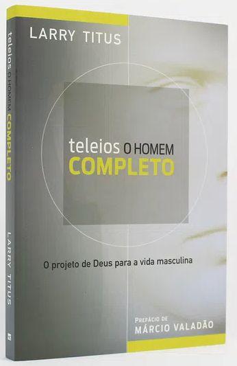 Teleios: O Homem Completo - Márcio Valadão