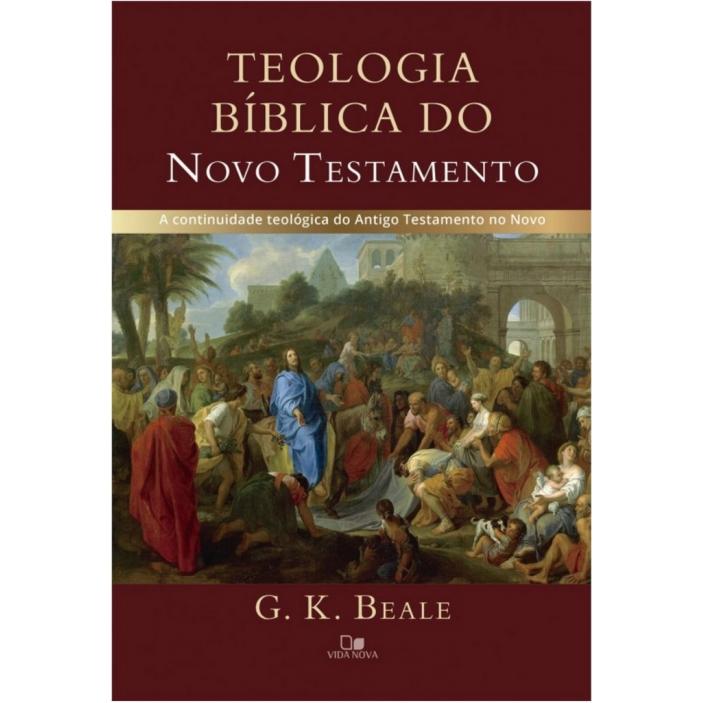 Teologia bíblica do Novo Testamento - G. K. BEALE
