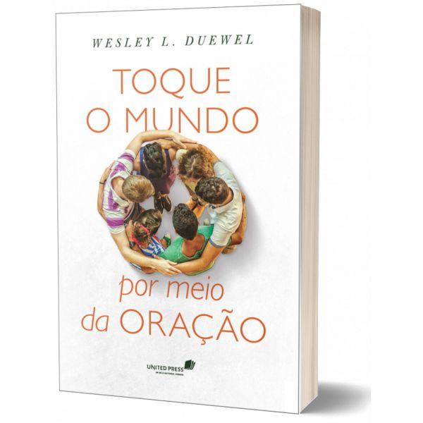 TOQUE O MUNDO POR MEIO DA ORAÇÃO   WESLEY L.DUEWEL