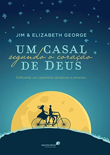 Um casal segundo o coração de Deus: Edificando um casamento duradouro e amoroso | Jim & Elizabeth George