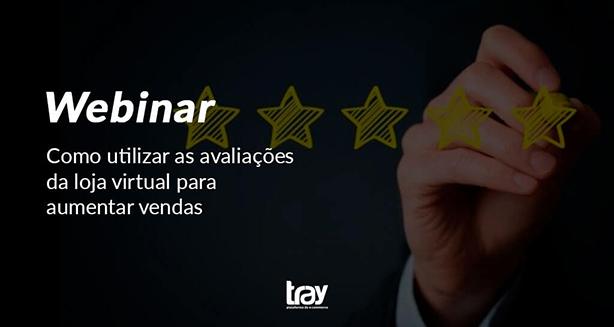 Webinar: Como utilizar as avaliações da loja virtual para aumentar vendas