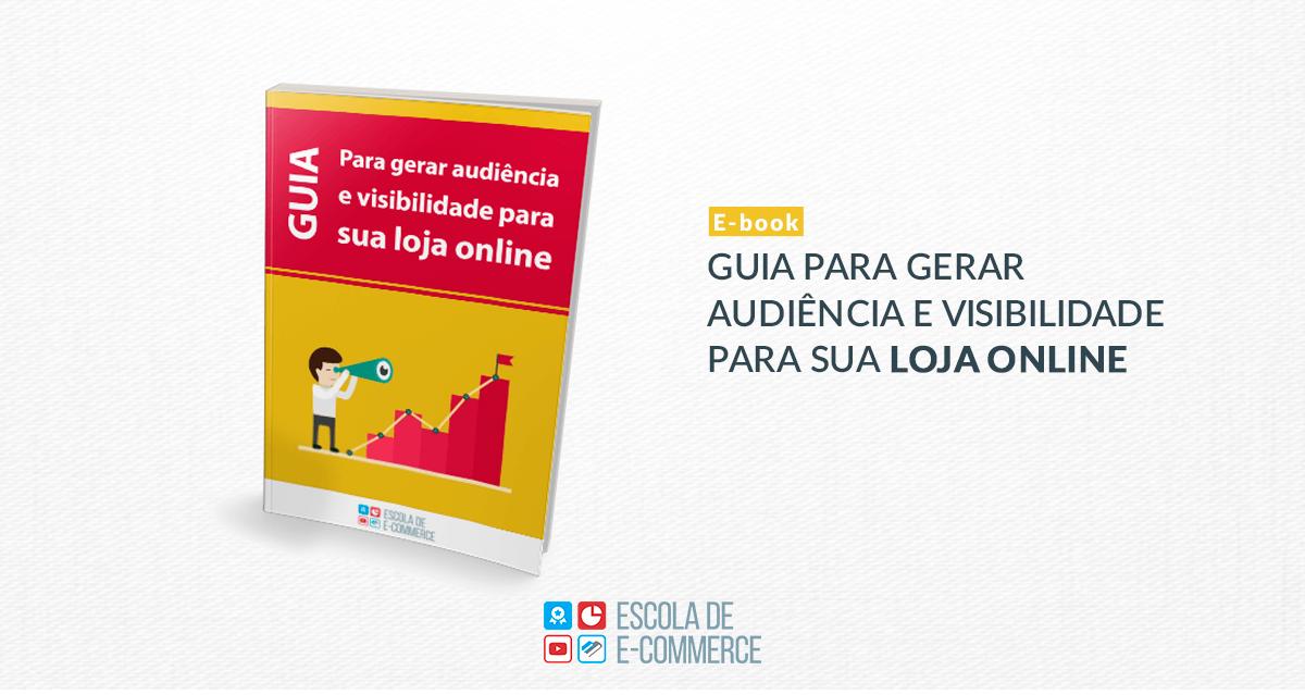 Ebook: Guia para gerar audiência e visibilidade para sua loja online