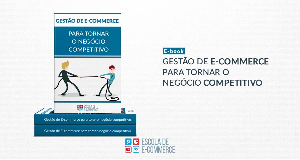 Ebook: Gestão de e-commerce para tornar o negócio competitivo
