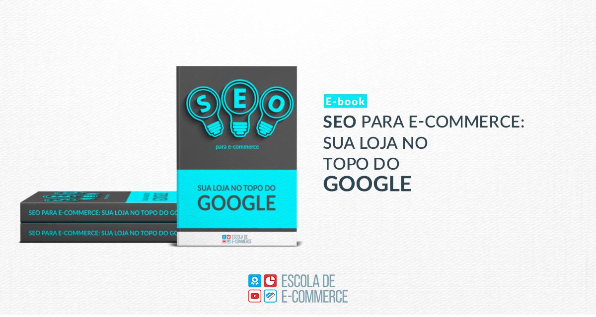 Ebook: SEO para e-commerce — Sua loja no topo do Google