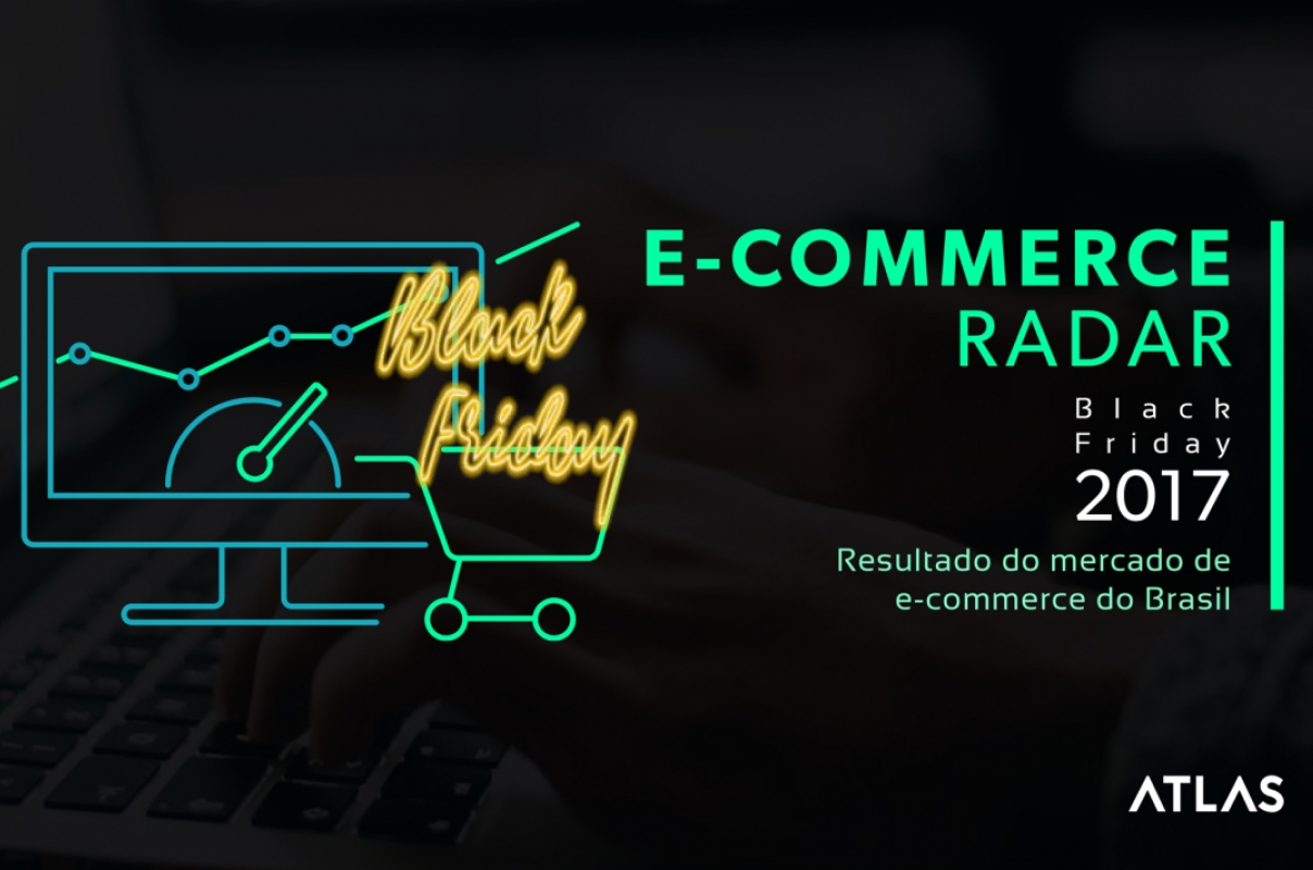 E-commerce Radar Veja Como Foi a Black Friday 2017