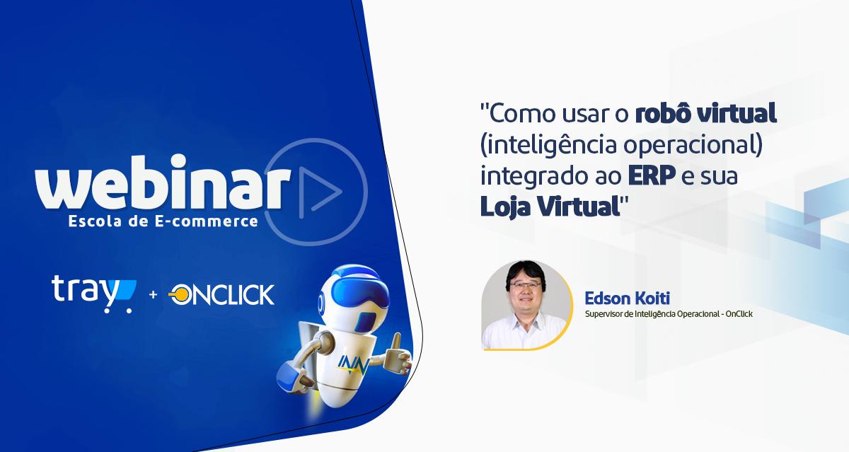 Webinar: Como usar um robô virtual (inteligência operacional) integrado ao ERP e sua Loja Virtual