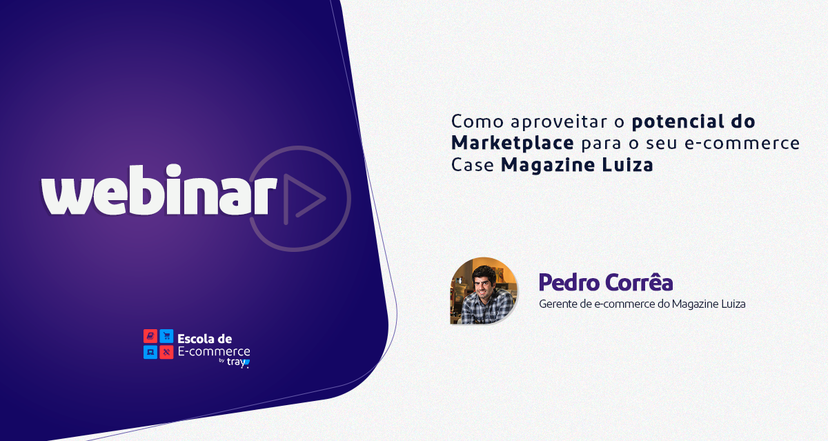 Webinar Como aproveitar o potencial do Marketplace para o seu e-commerce – Case Magazine Luiza