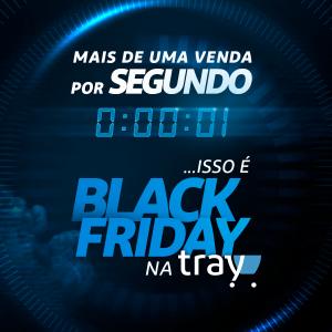 Black Friday 2018 bate recordes na Tray e consolida a plataforma como uma das mais completas do mercado