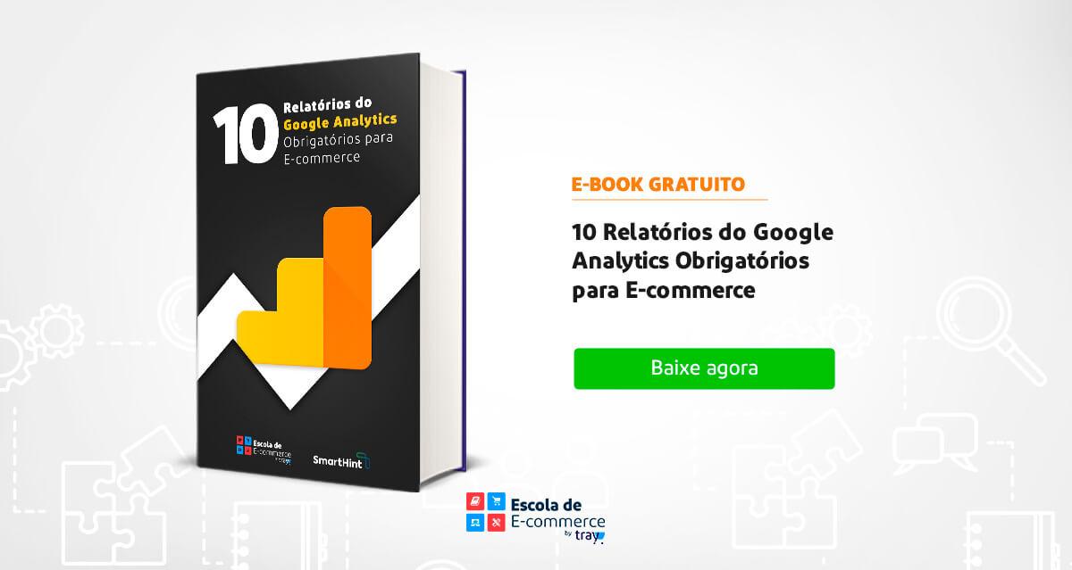 E-Book: 10 Relatórios do Google Analytics Obrigatórios para E-commerce