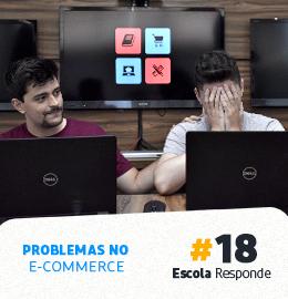 Problemas no E-commerce: Migração de Plataforma e Google Analytics - Escola Responde 18. Por Thiago Fantim e André D. Oliveira