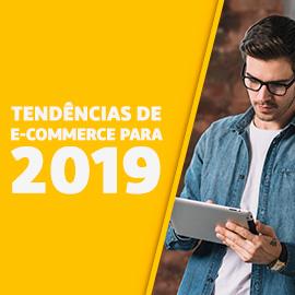 Quais são as tendências de e-commerce para 2019? Conheça 9!