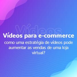 Vídeos para e-commerce como uma estratégia de vídeos pode aumentar as vendas de uma loja virtual