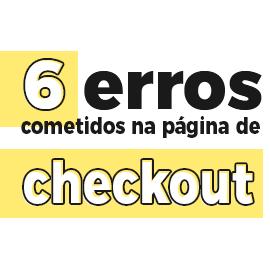 6 Erros cometidos na página de checkout: Como corrigir
