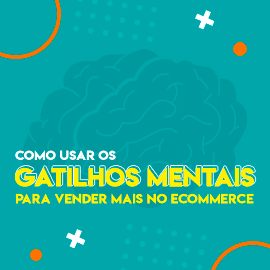 Como utilizar gatilhos mentais no e-commerce para vender mais