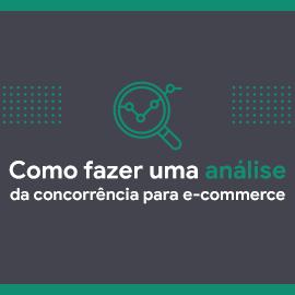 Como Fazer uma Análise da Concorrência para E-commerce