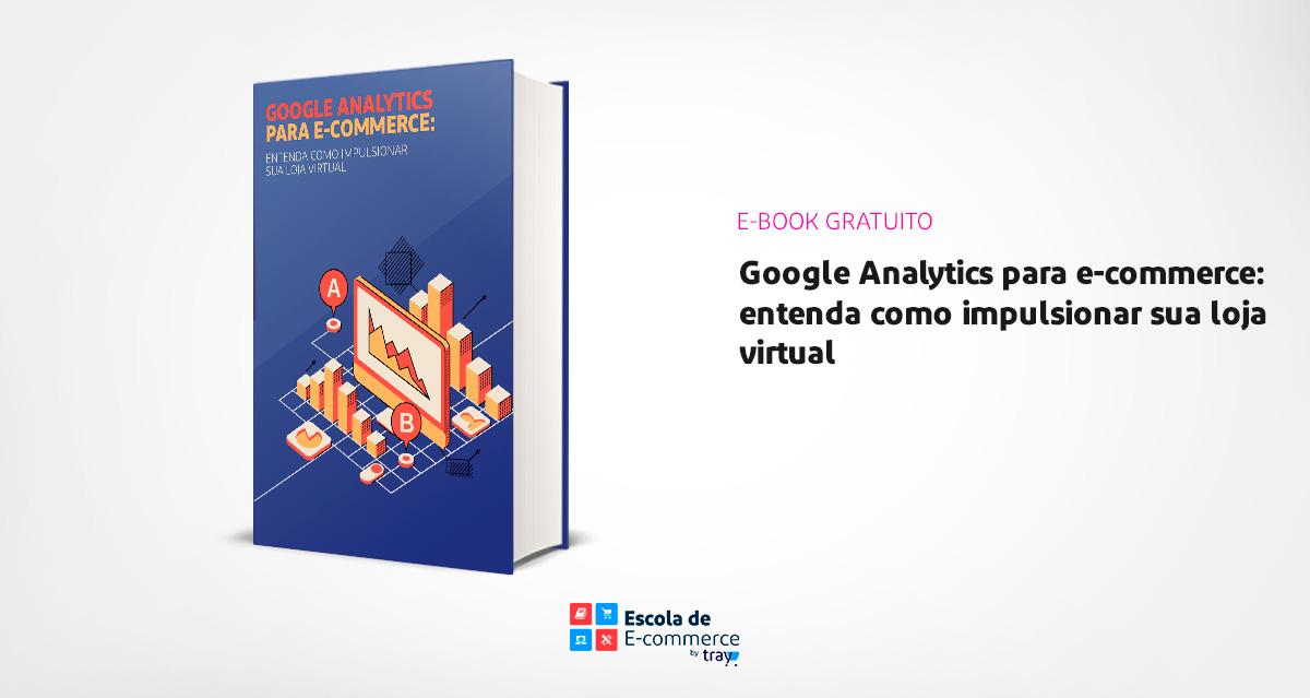 Google Analytics para e-commerce: entenda como impulsionar a sua loja virtual