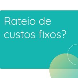 Porque você deve parar com o rateio de custos fixos