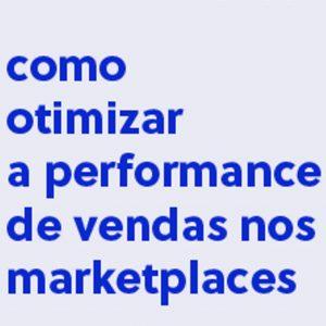 Como otimizar a performance de vendas nos marketplaces em 6 passos
