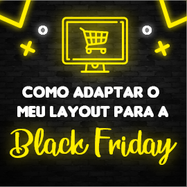 Como adaptar seu layout para vender mais na Black Friday?