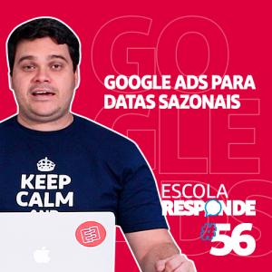 Campanhas de Google Ads para Datas Sazonais: como vender mais? - Escola Responde 56