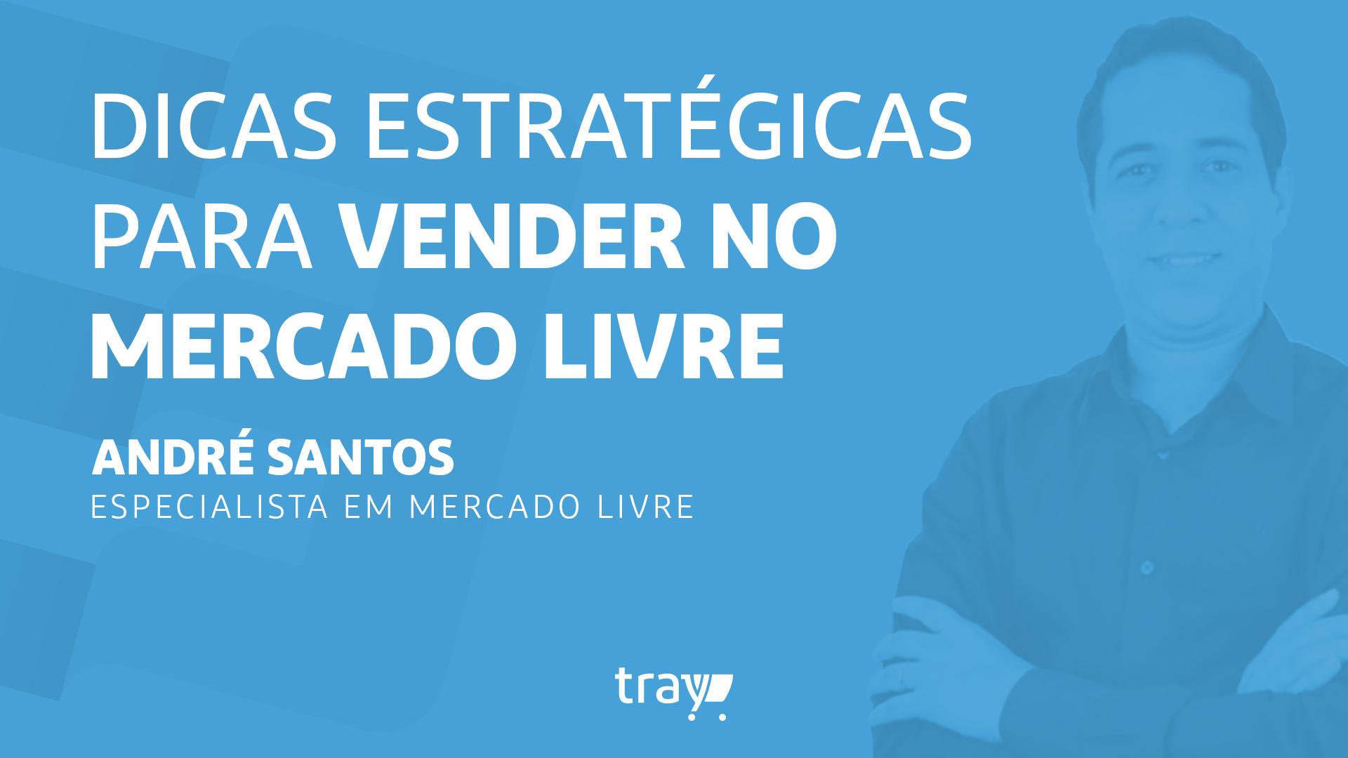 Dicas Estratégicas para Vender no Mercado Livre com André Santos