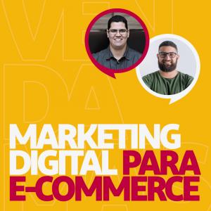 Marketing Digital Para E-commerce com Vinicius Guimarães e Pedro Henrique Sobral | Venda Mais